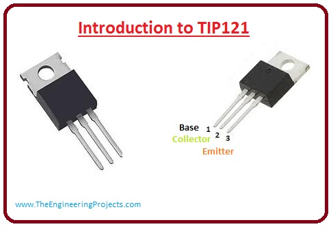 introduction to tip121, tip121 working, tip121 pinout, tip121 features, tip121 applications, tip121