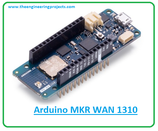 Introduction to arduino mkr wan 1310, arduino mkr wan 1310 pinout, arduino mkr wan 1310 features, arduino mkr wan 1310 applications